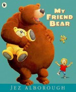 My Friend Bear - Jez Alborough
