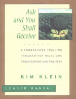 Ask and You Shall Receive, Includes Leader and Participant's Manual: A Fundraising Training Program for Religious Organizations and Projects Set [With - Kim Klein