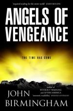 Angels of Vengeance - John Birmingham
