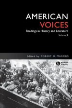 American Voices: Readings in History and Literature - Robert D. Marcus