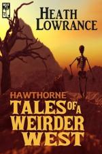 Hawthorne: Tales of a Weirder West - Heath Lowrance