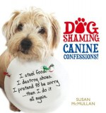 Dog Shaming: Canine Confessions - Susan McMullan