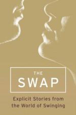 The Swap - Lisette Ashton, Charlotte Stein, Scarlet Rush, Monica Belle, Terri Pray, Madeline Moore, Penny Birch, Willow Sears, Amber Leigh