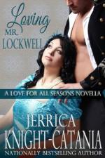 Loving Mr. Lockwell (A Love for all Seasons Novella) - Jerrica Knight-Catania