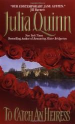 To Catch an Heiress - Julia Quinn