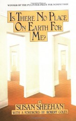 Is There No Place on Earth for Me? - Susan Sheehan, Robert M. Coles