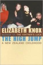 The High Jump: A New Zealand Childhood - Elizabeth Knox