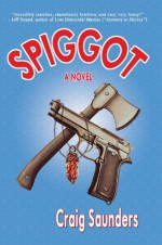 Spiggot: A Depraved Thriller Comedy - Craig Saunders