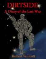 Dirtside: A Diary of the Last War - Robert Wolcott