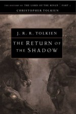 The Return of the Shadow: The History of The Lord of the Rings, Part One - J.R.R. Tolkien, Christopher Tolkien
