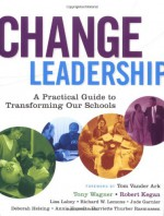 Change Leadership: A Practical Guide to Transforming Our Schools - Tony Wagner, Robert Kegan, Lisa Laskow Lahey