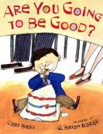 Are You Going to Be Good? (New York Times Best Illustrated Books (Awards)) - Cari Best, G. Brian Karas