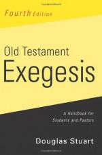 Old Testament Exegesis, 4th ed. - Douglas Stuart