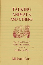 Talking Animals and Others: The Life and Work of Walter R. Brooks, Creator of Freddy the Pig - Michael Cart