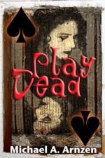 Play Dead - Michael A. Arnzen