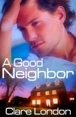 A Good Neighbor - Clare London