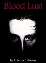 Blood Lust - Rebecca L. Brown