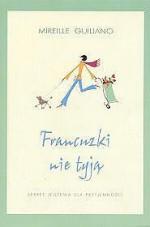 Francuzki nie tyją - Mireille Guiliano, Danuta Górska