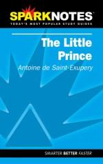 The Little Prince (SparkNotes Literature Guides) - SparkNotes Editors, Antoine de Saint-Exupéry
