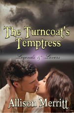 The Turncoat's Temptress (Legends & Lovers, #3) - Allison Merritt