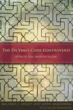 The Da Vinci Code Controversy: 10 Facts You Should Know - Dillon Burroughs, Michael J. Easley, John Ankerberg