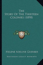 The Story of the Thirteen Colonies (1898) - Helene Guerber