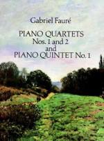Piano Quartets Nos. 1 and 2 and Piano Quintet No. 1 - Gabriel Faure