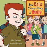 How Eric Stopped Being a Bully - Robert Thompson, Shoshana Moscovitz