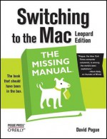 Switching to the Mac: The Missing Manual: Leopard Edition - David Pogue