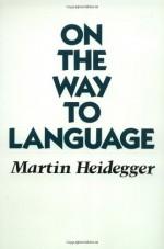 On the Way to Language - Martin Heidegger, Peter D. Hertz