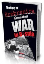 The Story Of Srebrenica : A Novel about the WAR in Bosnia - Isnam Taljić, Mahathir Mohamad, Muhammad Pasanbegovic, Shahab Yar Khan, Heather Shaw, مهاتير محمد