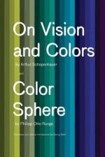 On Vision and Colors: On Vision and Colors; Color Sphere - Arthur Schopenhauer, Georg Ernst Stahl, Philipp Otto Runge