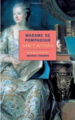 Madame de Pompadour - Amanda Foreman, Nancy Mitford