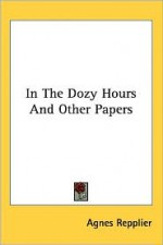 In the Dozy Hours and Other Papers - Agnes Repplier