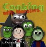 Cooking with Monsters - Kenneth W. Cain