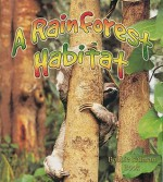 A Rainforest Habitat - Molly Aloian, Bobbie Kalman
