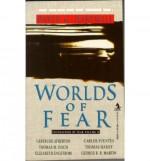Worlds of Fear - Carlos Fuentes, Frederik Pohl, George R.R. Martin, Thomas M. Disch, David G. Hartwell, Theodore Sturgeon, Elizabeth Engstrom, Gertrude Atherton, Violet Hunt, Thomas Hardy