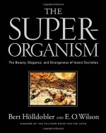The Superorganism: The Beauty, Elegance, and Strangeness of Insect Societies - Bert Hölldobler, Edward O. Wilson