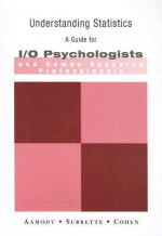 Understanding Statistics: A Guide for I/O Psychologists and Human Resource Professionals - Michael G. Aamodt, David Cohen