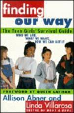 Finding Our Way: The Teen Girls' Survival Guide - Allison Abner, Linda Villarosa