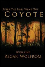 After The Fires Went Out: Coyote - Regan Wolfrom