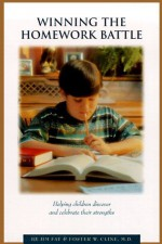 Winning the Homework Battle: Helping Children Discover and Celebrate their Strengths - Foster W. Cline, Jim Fay