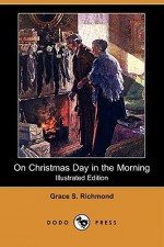 On Christmas Day in the Morning - Grace S. Richmond