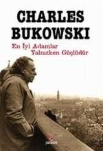 En İyi Adamlar Yalnızken Güçlüdür - Charles Bukowski, Avi Pardo