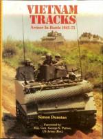 Vietnam Tracks: Armor in Battle 1945-75 - Simon Dunstan, George S. Patton IV