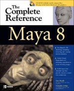 Maya 8: The Complete Reference [With Sample Files & Video Tutorials on DVD] - Tom Meade