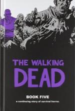 The Walking Dead, Book Five - Robert Kirkman, Charlie Adlard, Cliff Rathburn, Rus Wooton