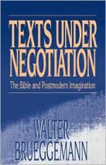 Texts Under Negotiation: The Bible and Postmodern Imagination - Walter Brueggemann