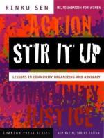 Stir It Up: Lessons in Community Organizing and Advocacy (The Chardon Press Series) - Rinku Sen, Kim Klein