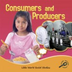 Consumers and Producers (Little World Social Studies) - Ellen K. Mitten